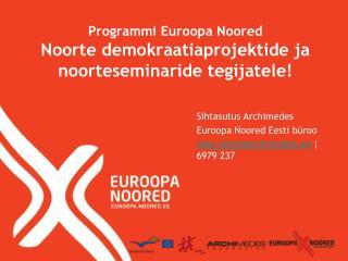 Programmi Euroopa Noored Noorte demokraatiaprojektide ja noorteseminaride tegijatele!