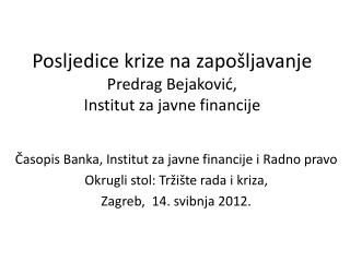 Posljedice krize na zapošljavanje Predrag Bejaković ,  Institut za javne financije
