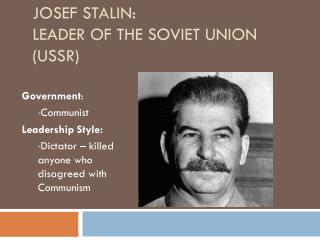 Josef Stalin:  Leader of the Soviet Union (USSR)