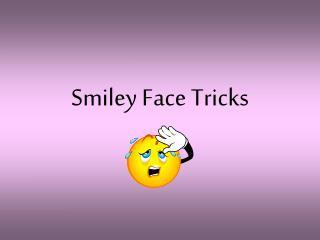 Smiley Face Tricks