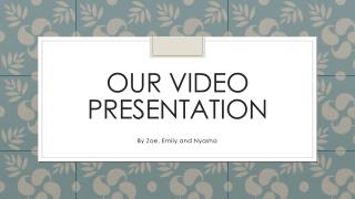 Our Video Presentation