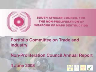 Portfolio Committee on Trade and Industry Non-Proliferation Council Annual Report 4 June 2008