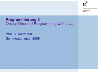 Programmierung 2 Object-Oriented Programming with Java