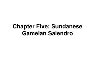 Chapter Five: Sundanese Gamelan Salendro