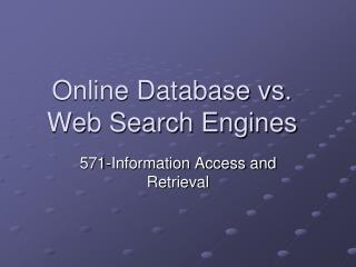 Online Database vs. Web Search Engines