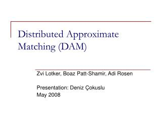 Distributed Approximate Matching (DAM)