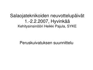 Salaojateknikoiden neuvottelupäivät  1.-2.2.2007, Hyvinkää Kehitysinsinööri Heikki Pajula, SYKE