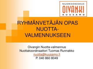 Oivangin Nuotta-valmennus Nuottakoordinaattori Tuomas Runnakko nuotta@kuusamo.fi P. 040 860 8049