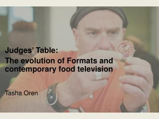 Judges '  Table: The  evolution of Formats  and contemporary food television  Tasha  O ren