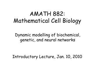 AMATH 882: Mathematical Cell Biology