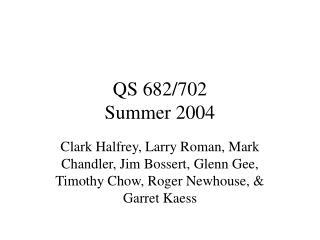 QS 682/702 Summer 2004