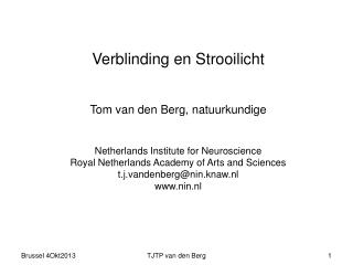 Verblinding en Strooilicht Tom van den Berg, natuurkundige Netherlands Institute for Neuroscience