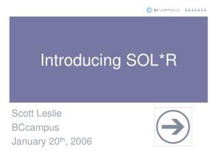 Introducing SOL*R