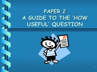 PAPER 2 A GUIDE TO THE 'HOW USEFUL' QUESTION