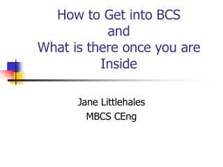 How to Get into BCS  and  What is there once you are Inside