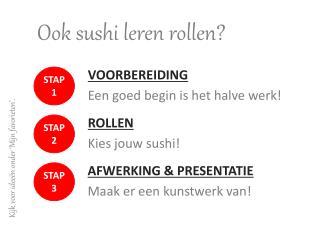 Ook sushi leren rollen?