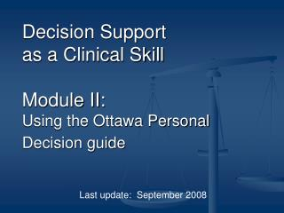 Decision Support  as a Clinical Skill Module II: Using the Ottawa Personal Decision guide