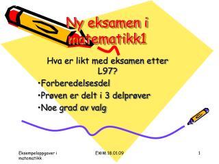 Ny eksamen i matematikk1