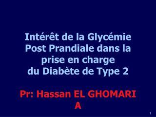 Int r t de la Glyc mie Post Prandiale dans la prise en charge  du Diab te de Type 2  Pr: Hassan EL GHOMARI A
