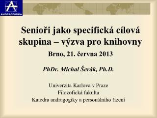 Senioři jako specifická cílová skupina – výzva pro knihovny Brno, 21. června 2013