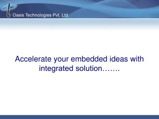 Accelerate your embedded ideas with integrated solution…….