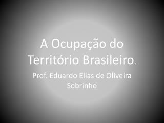 A  Ocupação  do  Território Brasileiro .
