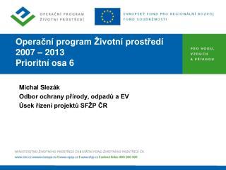 Operační program Životní prostředí  2007 – 2013 Prioritní osa 6
