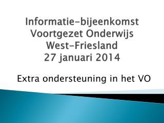 Informatie-bijeenkomst Voortgezet Onderwijs  West-Friesland 27 januari 2014
