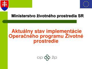 Aktuálny stav implementácie Operačného programu Životné prostredie