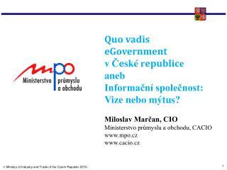 Quo vadis eGovernment  v Č e ské r epublic e aneb Informační společnost: Vize nebo mýtus?