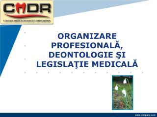 ORGANIZARE  PROFESIONALĂ, DEONTOLOGIE ŞI LEGISLAŢIE MEDICALĂ