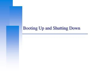 Booting Up and Shutting Down