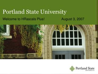 Portland State University Welcome to HRascals Plus!		August 3, 2007