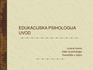 EDUKACIJSKA PSIHOLOGIJA UVOD
