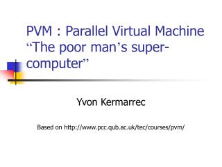 PVM : Parallel Virtual Machine  The poor man s super-computer