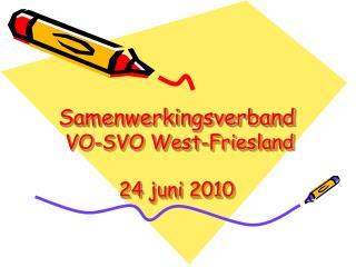 Samenwerkingsverband  VO-SVO West-Friesland 24 juni 2010