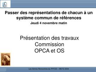 Présentation des travaux Commission  OPCA et OS