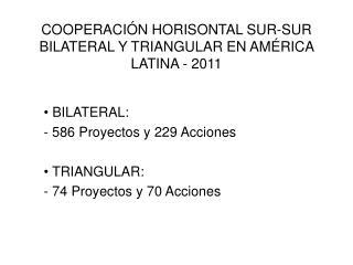 COOPERACIÓN HORISONTAL SUR-SUR BILATERAL Y TRIANGULAR EN AMÉRICA LATINA - 2011