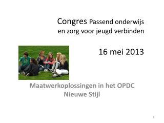 Congres  Passend onderwijs en zorg voor jeugd verbinden  16 mei 2013