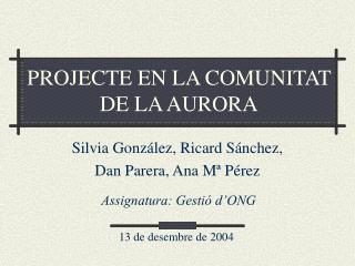 PROJECTE EN LA COMUNITAT DE LA AURORA
