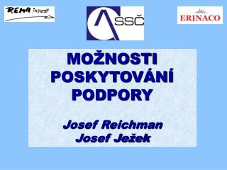 MO�NOSTI POSKYTOV�N� PODPORY Josef Reichman Josef Je�ek