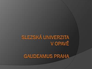 Slezská univerzita  v Opavě Gaudeamus Praha