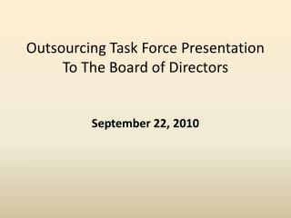 Outsourcing Task Force Presentation To The Board of Directors