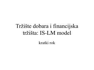 Tržište dobara i financijska tržišta: IS-LM model