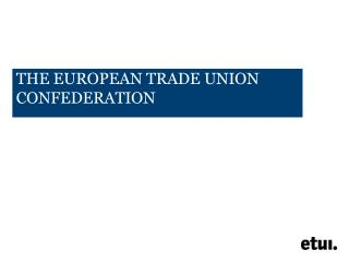 THE EUROPEAN TRADE UNION  CONFEDERATION