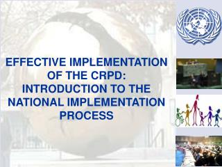 EFFECTIVE IMPLEMENTATION OF THE CRPD: INTRODUCTION TO THE NATIONAL IMPLEMENTATION PROCESS