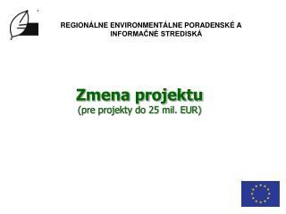 Zmena projektu (pre projekty do 25 mil. EUR)