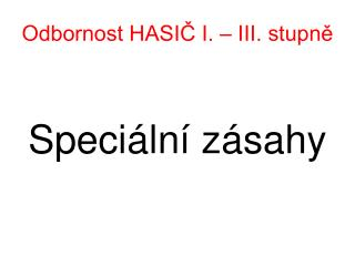 Odbornost HASIČ I. – III. stupně