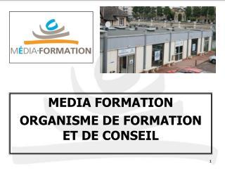 MEDIA FORMATION ORGANISME DE FORMATION ET DE CONSEIL