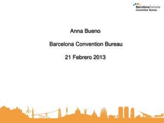 Anna Bueno  Barcelona Convention Bureau 21 Febrero 2013